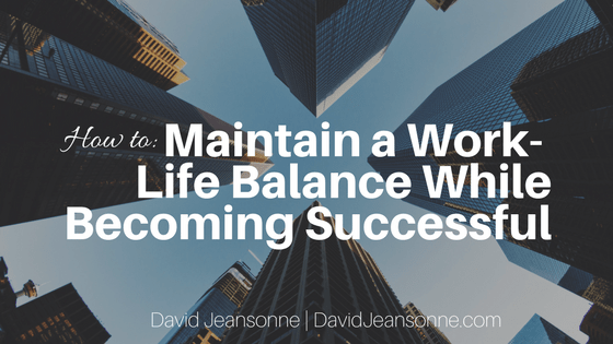 How To Maintain a Work-Life Balance While Becoming Successful | David Jeansonne