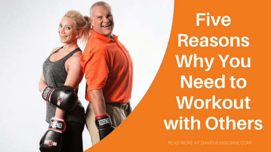 Five Reasons Why You Need to Workout with Others | David Jeansonne
