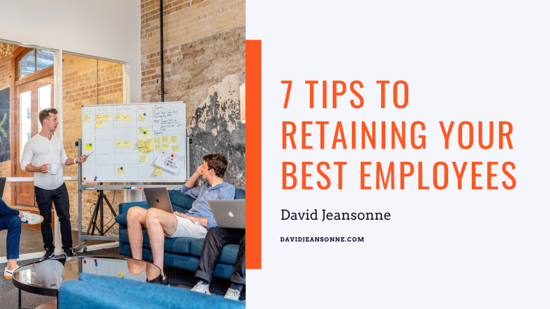 7 Tips to Retaining Your Best Employees - David Jeansonne