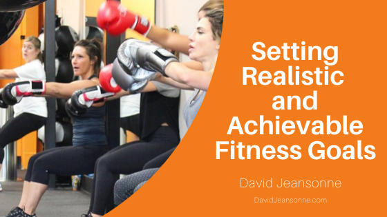 Setting Realistic and Achievable Fitness Goals - David Jeansonne